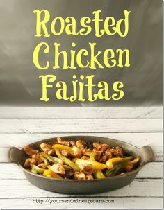 Roasted Chicken Fajitas + a Review of 125 best chicken recipes - Yours and Mine ARE Ours