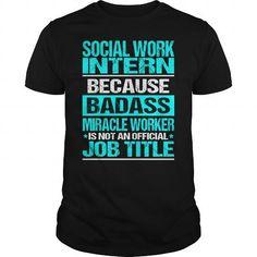 SOCIAL WORK INTERN Because BADASS Miracle Worker Isn't An Official Job Title T Shirts, Hoodies. Check price ==► https://www.sunfrog.com/LifeStyle/SOCIAL-WORK-INTERN-BADASS-Black-Guys.html?41382
