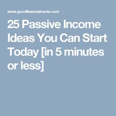 25 Passive Income Ideas You Can Start Today [in 5 minutes or less]