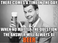 The answer will always be Beer