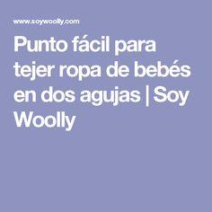 Punto fácil para tejer ropa de bebés en dos agujas   Soy Woolly