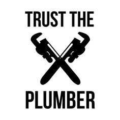 Awesome 'Trust+the+Plumber' design on TeePublic!