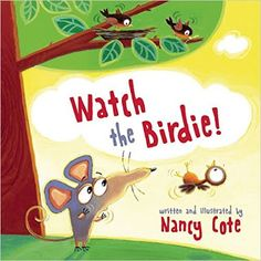 Adorable book! Perfect for those summer reading challenges!  Watch the Birdie! by Nancy Cote