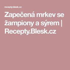 Zapečená mrkev se žampiony a sýrem | Recepty.Blesk.cz