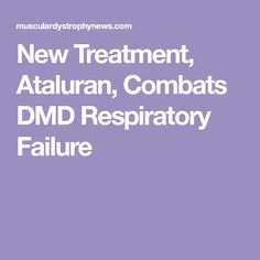 New Treatment, Ataluran, Combats DMD Respiratory Failure