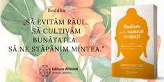 """Este, totodată, util să ne reamintim de esenţa învățăturilor lui Buddha: """"Să evităm răul. Să cultivăm bunătatea. Să ne stăpânim mintea."""""""