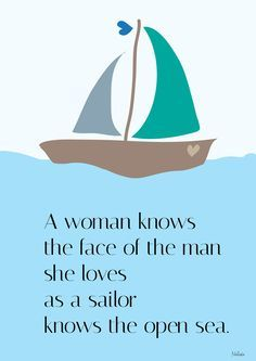 A woman knows the face of the man she loves, as a sailor knows the open sea. #sailing #quote #woman #man #love #sailor