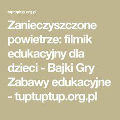 Zanieczyszczone powietrze: filmik edukacyjny dla dzieci - Bajki Gry Zabawy edukacyjne - tuptuptup.org.pl Math Equations, Education, Onderwijs, Learning