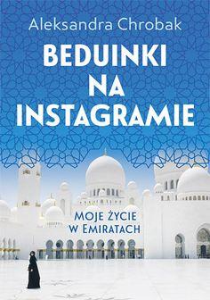 Beduinki na Instagramie. Moje życie w Emiratach -   Chrobak Aleksandra , tylko w empik.com: 30,49 zł. Przeczytaj recenzję Beduinki na Instagramie. Moje życie w Emiratach. Zamów dostawę do dowolnego salonu i zapłać przy odbiorze!