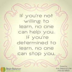 If you're not #willing to #learn, no one can #help you. If you're #determined to learn, no one can #stop you. Unknown #motivation #strong #motivational #motivated #inspiring #inspirational #education #growth #inspirationalquote #quote #quoteoftheday #wordstoinspire #wisdom #Utah #brainbalance #addressthecause