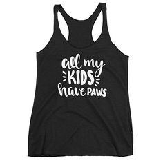 All My Kids Have Paws Tank, Fur Mom Tank, Dog Mom Tank, Cat Mom Tank, Dog Rescuer Tank, Dog Lover Shirt, Pet Owner Gift, Animal Lover Gift Our My Kids Have Paws Tank is perfect for you. Run around with your pup around town in this awesome tank or snuggling up with your furry friend on the couch. Makes a great birthday and Mother's Day gift for the all the moms of fur babies, doggy mommy, animal lovers and fur mamas out there.