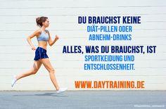Du brauchst keine Diät-Pillen oder Abnehm-Drinks. Alles, was Du brauchst, ist Sportkleidung und Entschlossenheit. www.daytraining.de