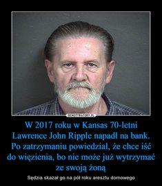 W 2017 roku w Kansas 70-letni Lawrence John Ripple napadł na bank. Po zatrzymaniu powiedział, że chce iść do więzienia, bo nie może już wytrzymać ze swoją żoną – Sędzia skazał go na pół roku aresztu domowego Sentences, Isco, Lol, Humor, Memes, Funny, Hairstyles, Frases, Haircuts