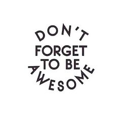 Don't forget to be awesome today  by shermayani