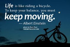 Motivational quotes about Life - Life is like riding a bicycle. To keep your balance, you must keep moving. Albert Einstein quotes