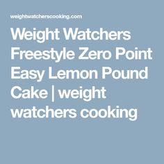 Weight Watchers Freestyle Zero Point Easy Lemon Pound Cake | weight watchers cooking
