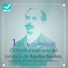 1 de noviembre. CXXXVIII aniversario del natalicio de Aquiles Serdán.