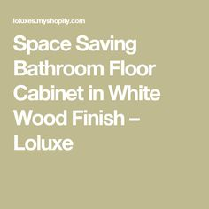 Space Saving Bathroom Floor Cabinet in White Wood Finish – Loluxe