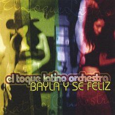 El Toque Latino Orchestra - Bayla Y Se Feliz Dance & Be Happy