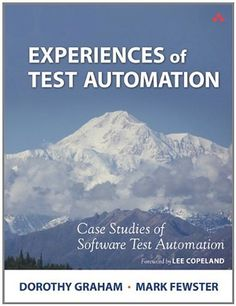 Experiences of Test Automation: Case Studies of Software Test Automation by Dorothy Graham. $28.89. Publisher: Addison-Wesley Professional; 1 edition (January 3, 2012). Author: Dorothy Graham. 672 pages