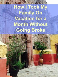 It's totally possible to go on a month-long family vacation without going broke. Here's how my family of 4 did it...