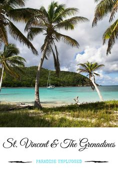 """If your idea of paradise is unplugging from the world of technology and leaving behind your urban existence to reconnect with nature and your travel companion, St. Vincent and the Grenadines in the southern Caribbean is an off-the-beaten-path destination to consider. It really is """"paradise unplugged."""""""