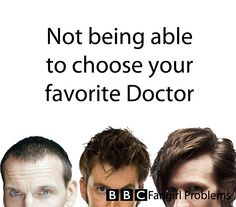 Oi! What about the previous Doctor Regenerations and the Original First?! <----The First through the Eighth Doctor, plus the War Doctor?