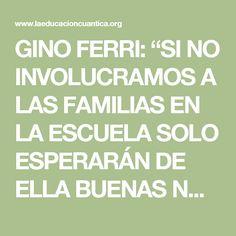 """GINO FERRI: """"SI NO INVOLUCRAMOS A LAS FAMILIAS EN LA ESCUELA SOLO ESPERARÁN DE ELLA BUENAS NOTAS"""""""