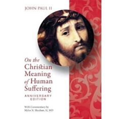 John Paul II On the Christian Meaning of Human Suffering, $8.95. The Catholic Company