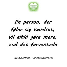 En person der føler sig værdsat, vil altid gøre mere end det forventede Sharpie Designs, Positiv Quotes, More Than Words, Wise Words, Quotations, Life Quotes, Mindfulness, Wisdom, Humor