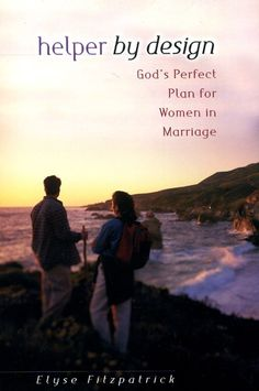 """""""Helper by Design: God's Perfect Plan for Women in Marriage"""" by Elyse Fitzpatrick"""