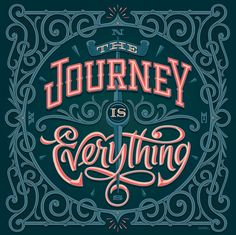 // The Journey Is Everything