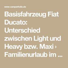 Basisfahrzeug Fiat Ducato: Unterschied zwischen Light und Heavy bzw. Maxi › Familienurlaub im Kastenwagen › Basiswissen, Campingbus & Kastenwagen, Fiat Ducato