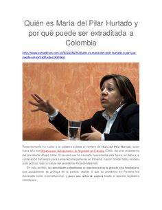 Quién es María del Pilar Hurtado y por qué puede ser extraditada a Colombia