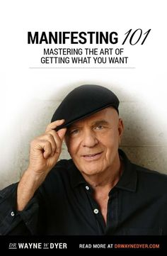 Manifesting 101: Mastering the Art of Getting What You Want — Dr. Wayne Dyer #manifesting #co-creating #wish #fulfilled