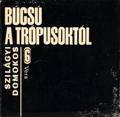 Szilágyi Domokos: Búcsú a trópusoktól. Hat vers. (Farewell to the tropes. Six poems.). In this book Szilágyi's poetry is deeply affected by neo avant-garde methods. Book design by Ferenc Deák.