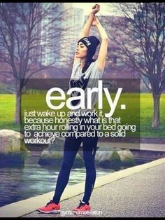 """Early: Just wake up and work it, because honestly what is that extra hour rolling in your bed going to achieve compared to a solid workout?"" #Fitness #Inspiration #Quote"