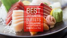 16 Best Japanese Buffets in Singapore For Your Sashimi Fix