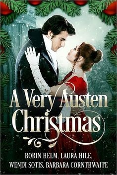 """""""A Very Austen Christmas,"""" By Robin Helm, Laura Hile, Wendy Sotis & Barbara Cornthwaite / A Launch Day Review & Readers' Choice Giveaway"""