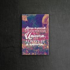 Always be yourself. Unless you can be a Unicorn. Then always be a unicorn.  Magnet: 4,50€