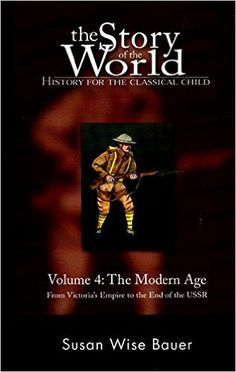 Amazon.com: The Story of the World: History for the Classical Child, Volume 4: The Modern Age: From Victoria's Empire to the End of the USSR (0884250878066): Susan Wise Bauer: Books