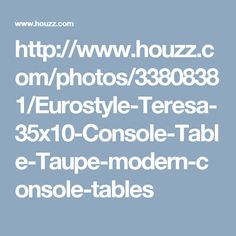http://www.houzz.com/photos/33808381/Eurostyle-Teresa-35x10-Console-Table-Taupe-modern-console-tables