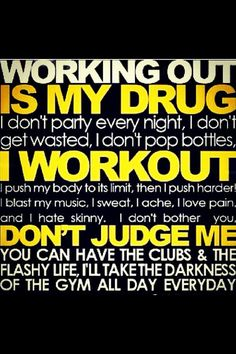 Well, I don't know about all day, every day. I'd like to go on a date with more than just weights. Lol But there is a certain addiction to feeling good after a workout.