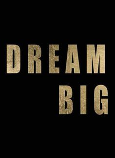 Dream Big, as big as the ocean blue, some day it will come true, when you dream, dream big