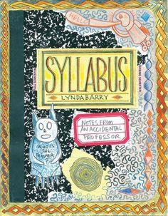 Syllabus: Notes from an Accidental Professor by Lynda Barry, http://www.amazon.com/dp/1770461612/ref=cm_sw_r_pi_dp_4kDIub046XPMG