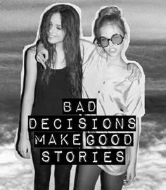 Bad decisions make good stories ;)