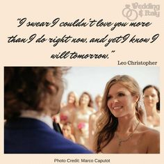 www.weddinganditaly.com Leo Christopher, Italy Wedding, Love You More Than, Romantic Quotes, Photo Credit, Romance Quotes