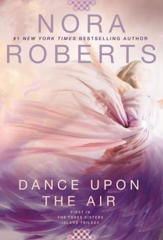 Dance Upon the Air: First in the Three Sisters Island Trilogy by Nora Roberts (50-17)