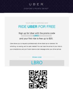 How to Ride Uber for FREE!  1. Download the free Uber app on your smart phone, just scan the QR code, or search Uber in your app. store.  2. Enter the promo code LBRO and receive $20 in free rides.. no strings attached! Finally, you never have to ride in a smelly cab again ;) * No expiration * New riders only.