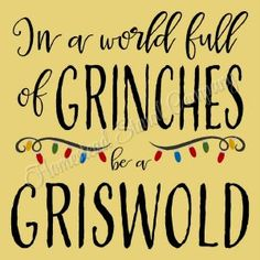 In a world full of GRINCHES be a Griswold - Reusable Plastic Mylar Stencils, Chr. In a world full of GRINCHES be a Griswold - Reusable Plastic Mylar Stencils, Christmas Sign Stencil Christmas Quotes, Christmas Greetings, Christmas Humor, Merry Christmas Sign For Pictures, Christmas Vacation Quotes, Grinch Christmas Party, Christmas Time, Christmas Wreaths, Christmas Stencils